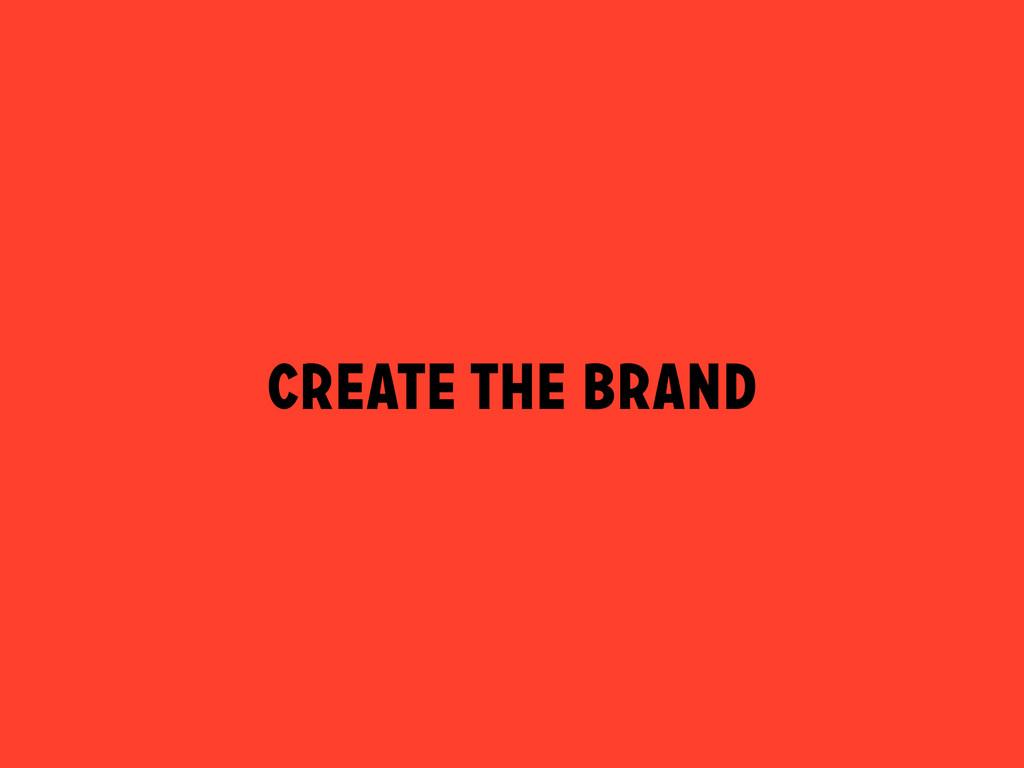 CREATE THE BRAND
