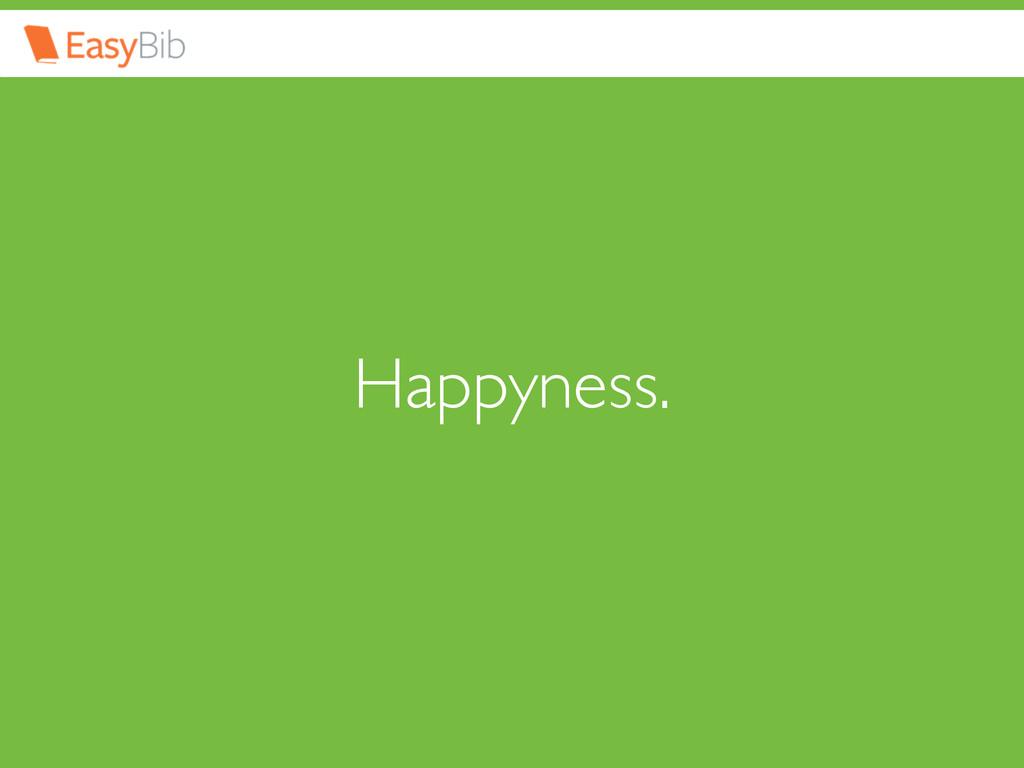 Happyness.