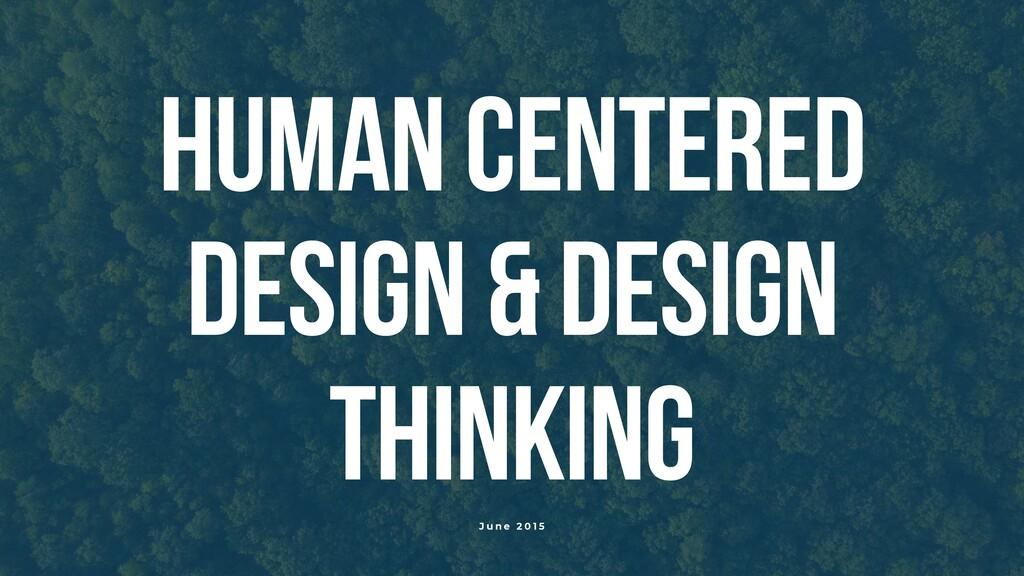 1 HUMAN CENTERED DESIGN & DESIGN THINKING J u n...