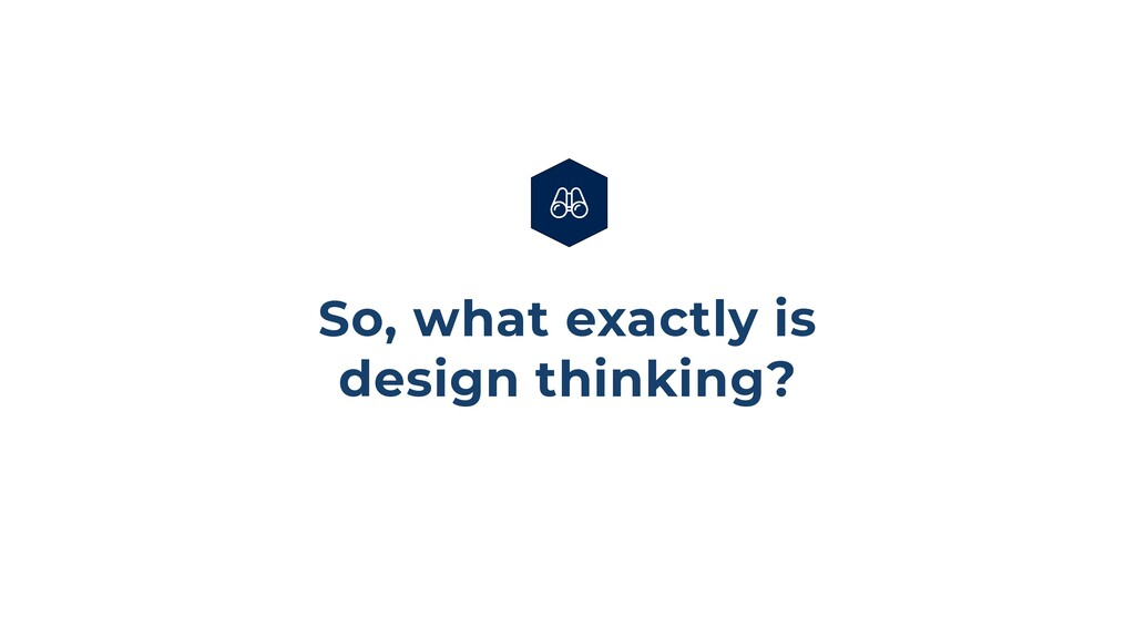 So, what exactly is design thinking?