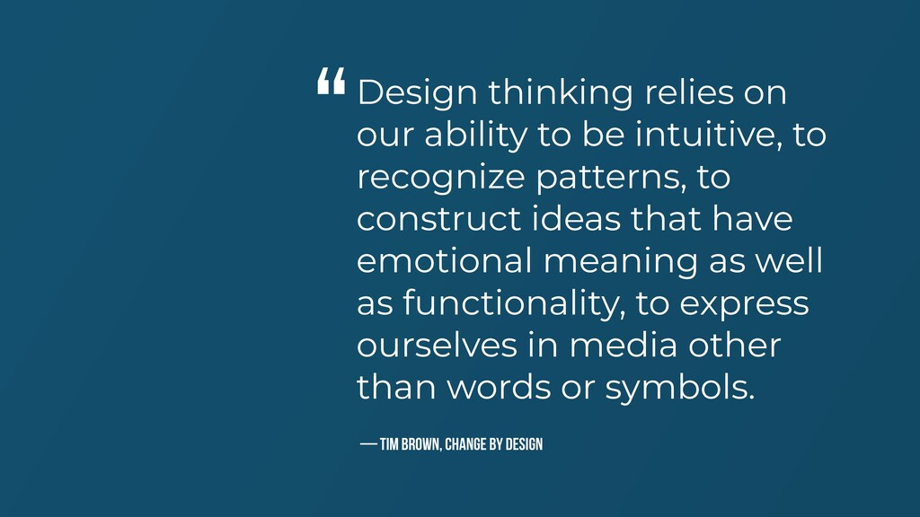 Design thinking relies on our ability to be int...