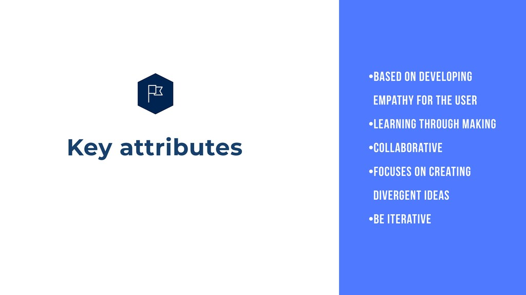 Key attributes •Based on developing empathy for...