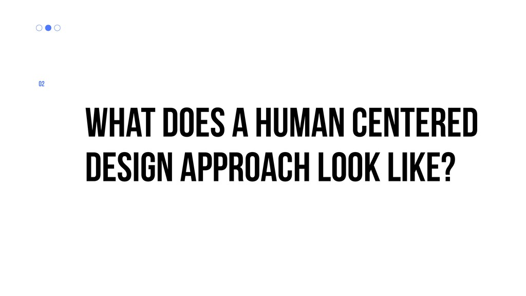 What does a human Centered Design Approach look...