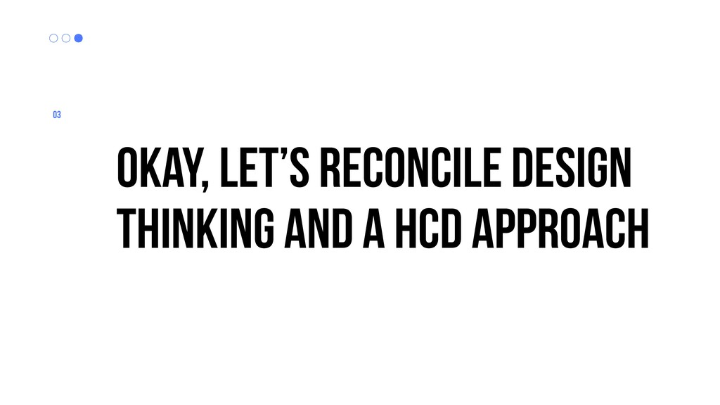 03 okay, let's reconcile design thinking and a ...
