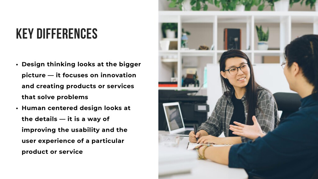 Key differences • Design thinking looks at the ...