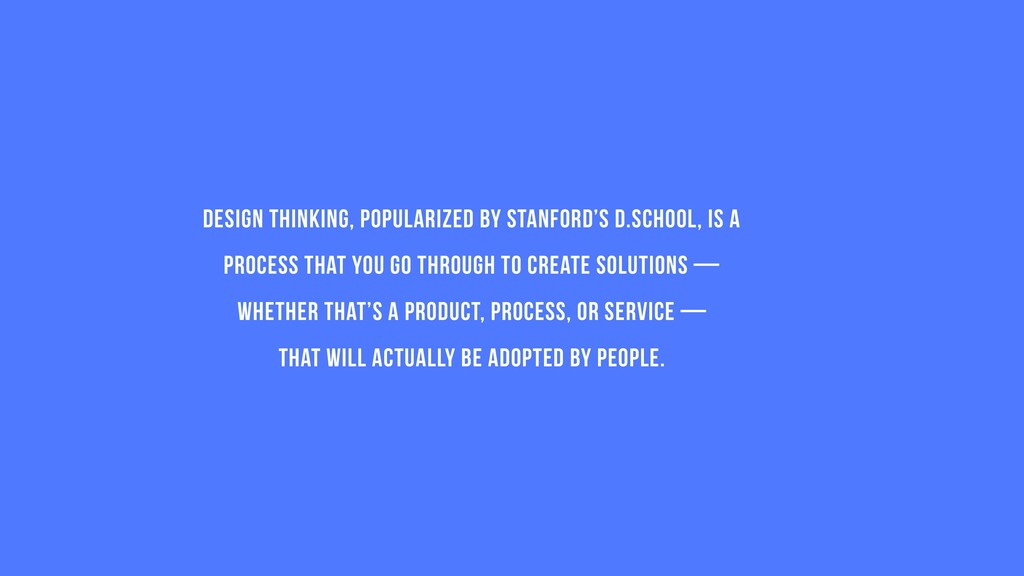 Design Thinking, popularized by Stanford's D.Sc...