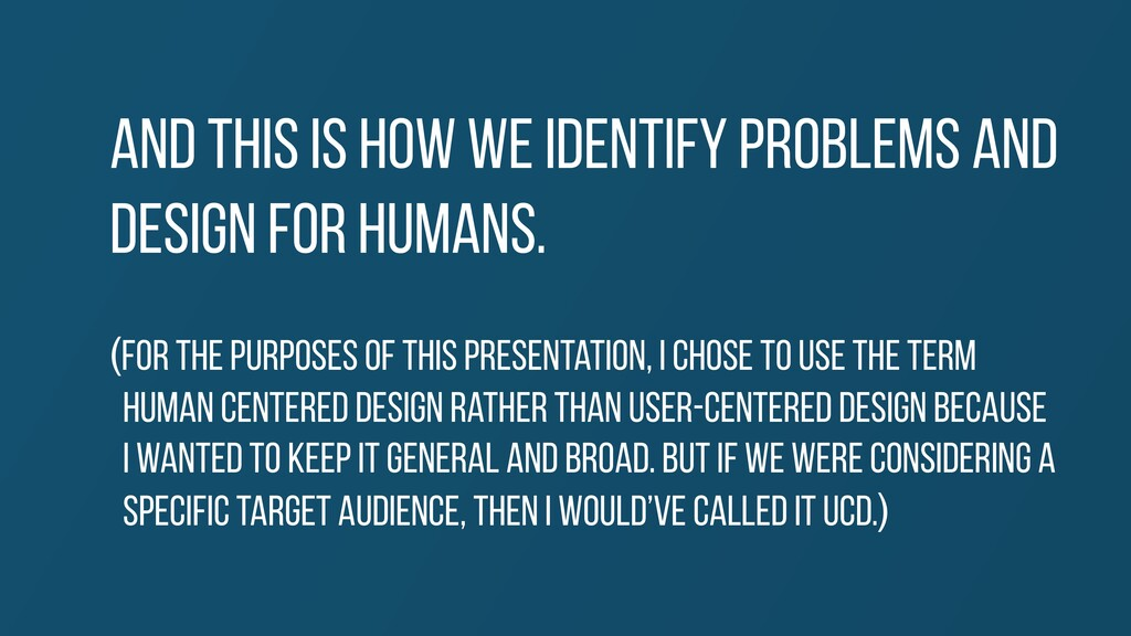 And this is how we identify problems and design...