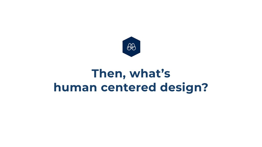 Then, what's human centered design?