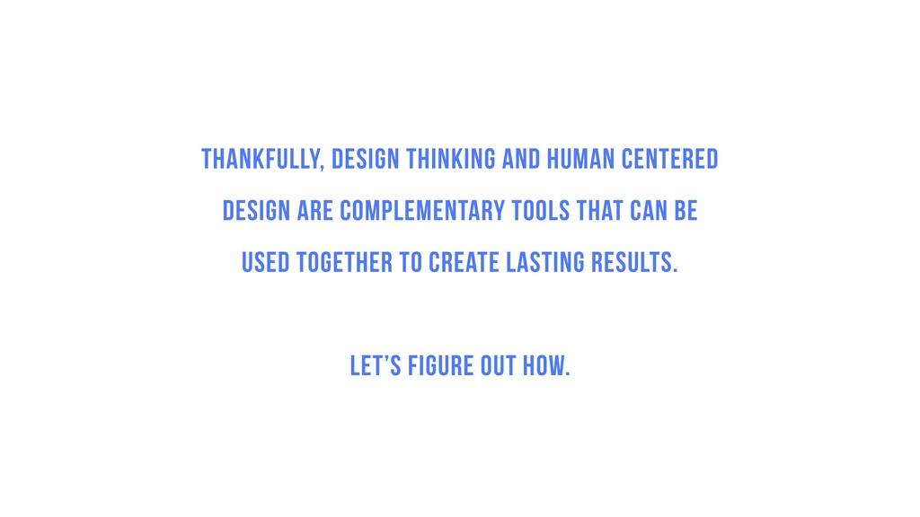 Thankfully, Design Thinking and Human Centered ...