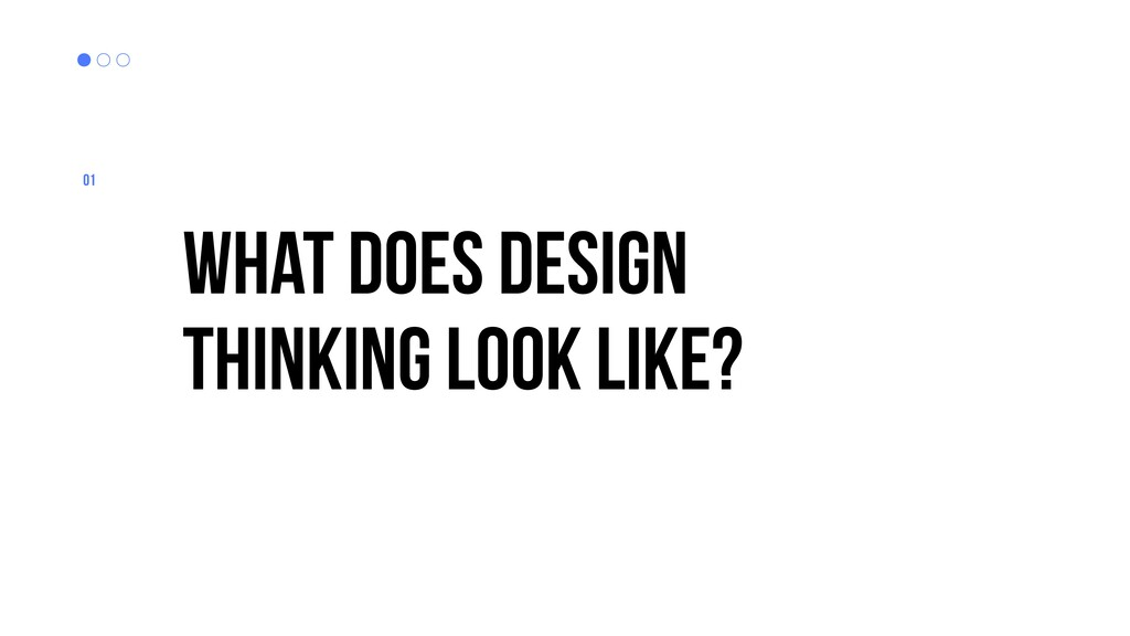 What does design thinking look like? 01