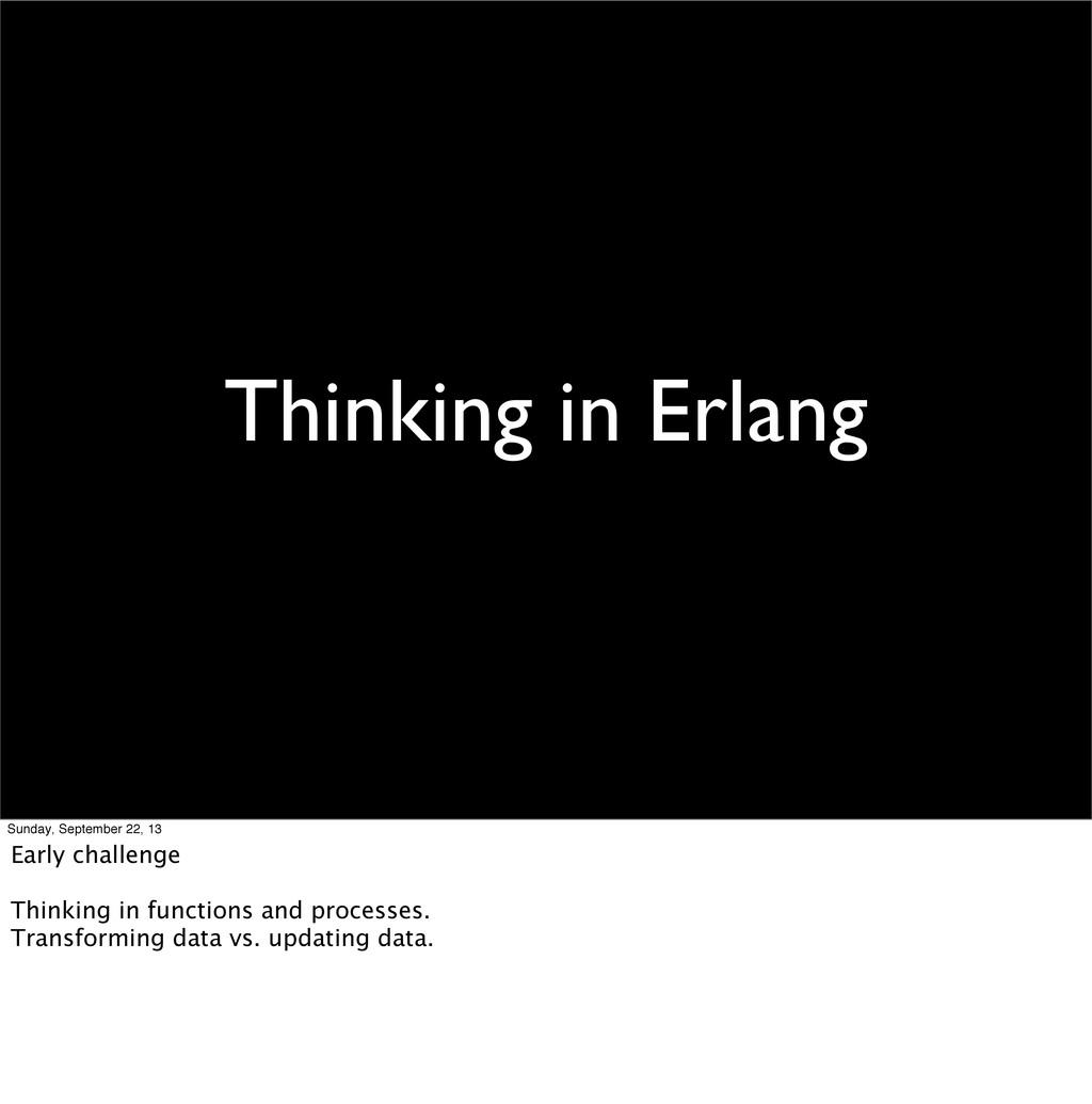 Thinking in Erlang Sunday, September 22, 13 Ear...