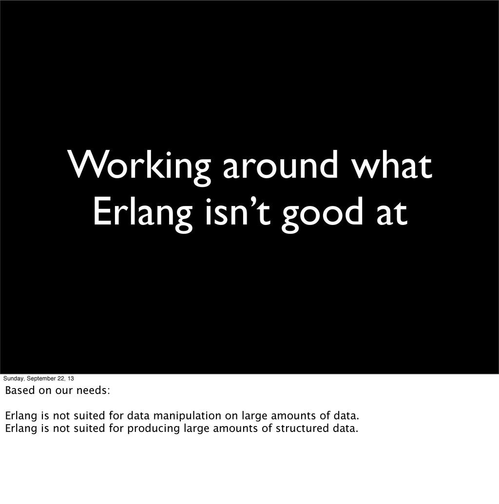 Working around what Erlang isn't good at Sunday...