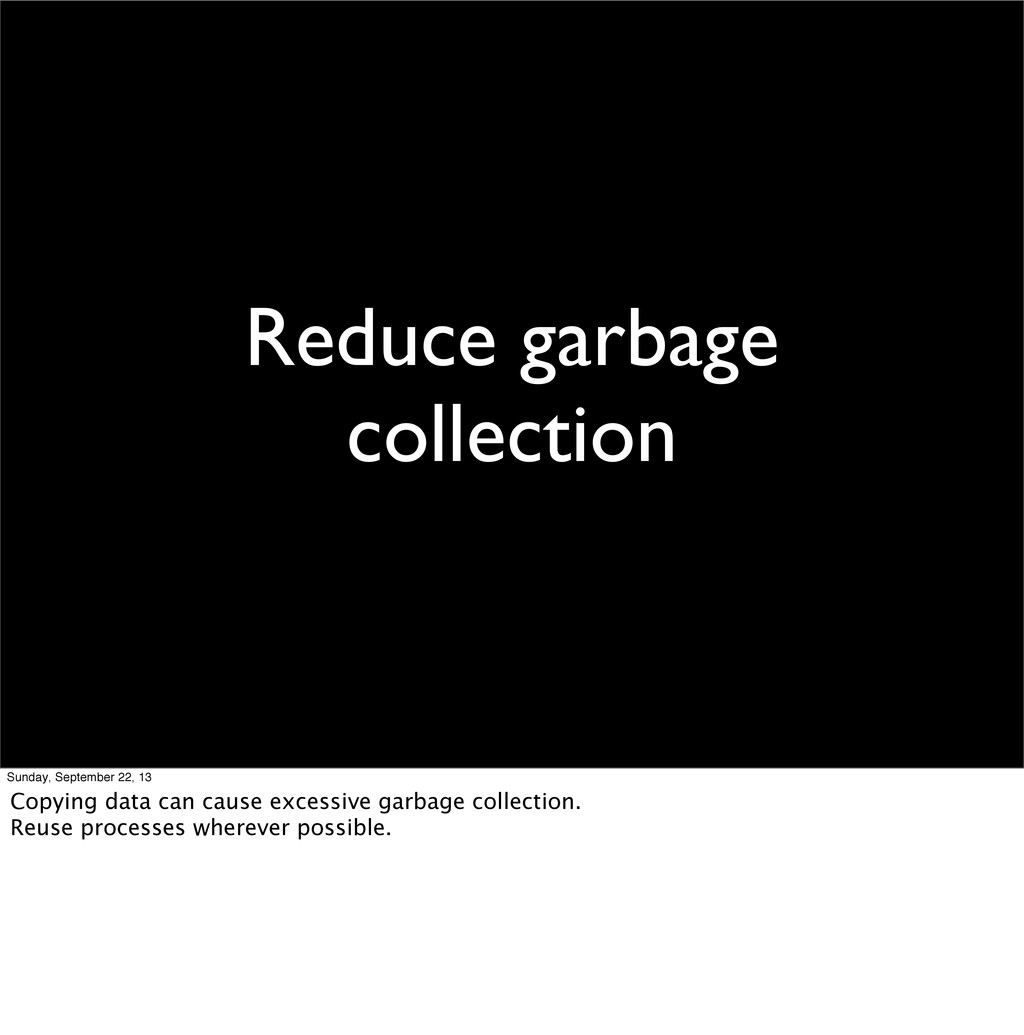 Reduce garbage collection Sunday, September 22,...