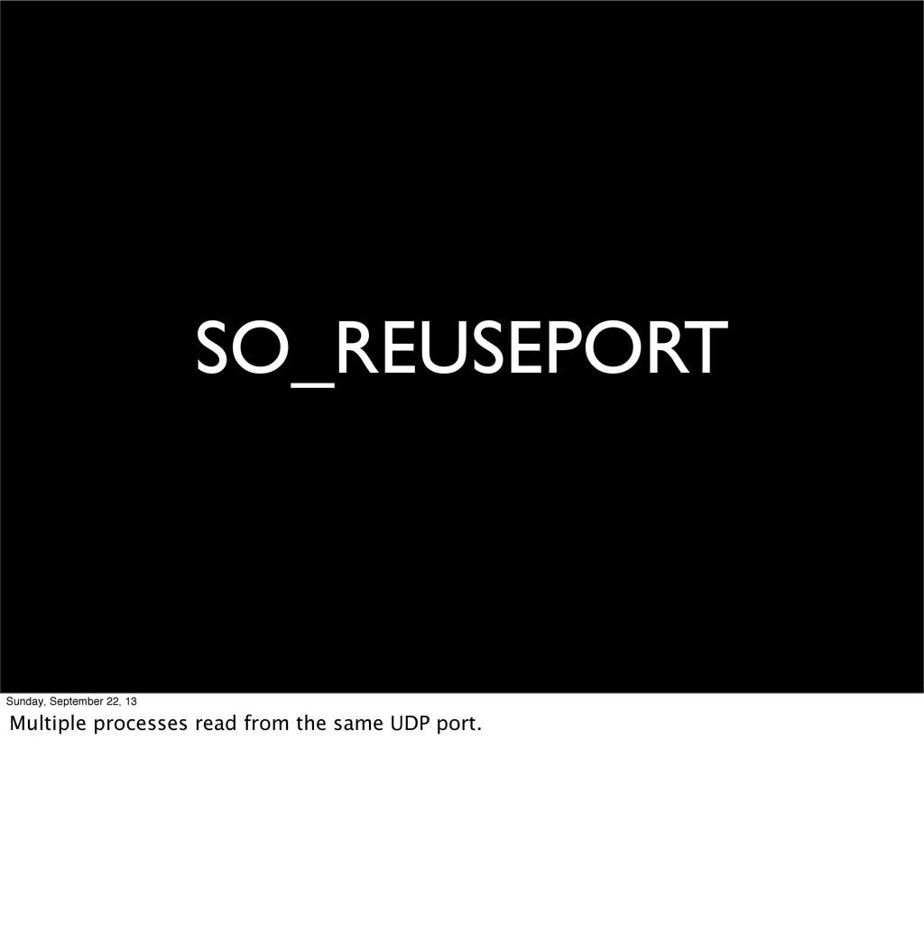 SO_REUSEPORT Sunday, September 22, 13 Multiple ...