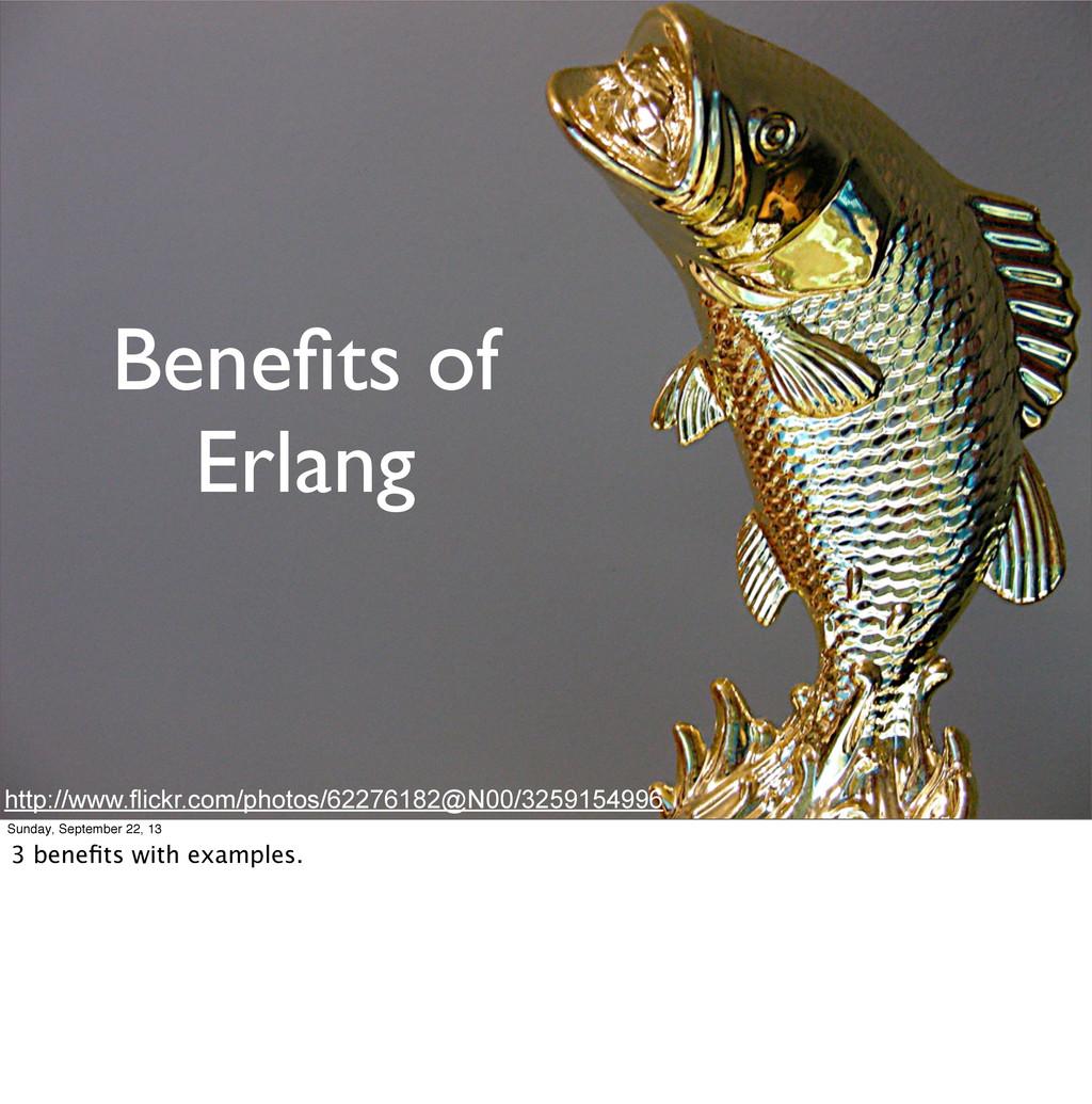 Benefits of Erlang http://www.flickr.com/photos/...
