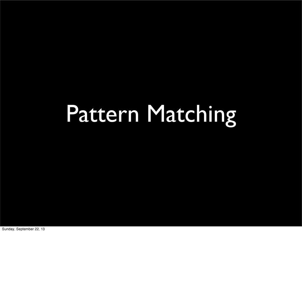 Pattern Matching Sunday, September 22, 13