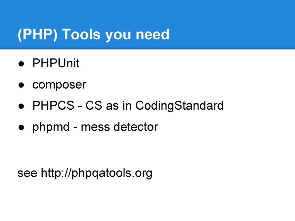 ● PHPUnit ● composer ● PHPCS - CS as in CodingS...