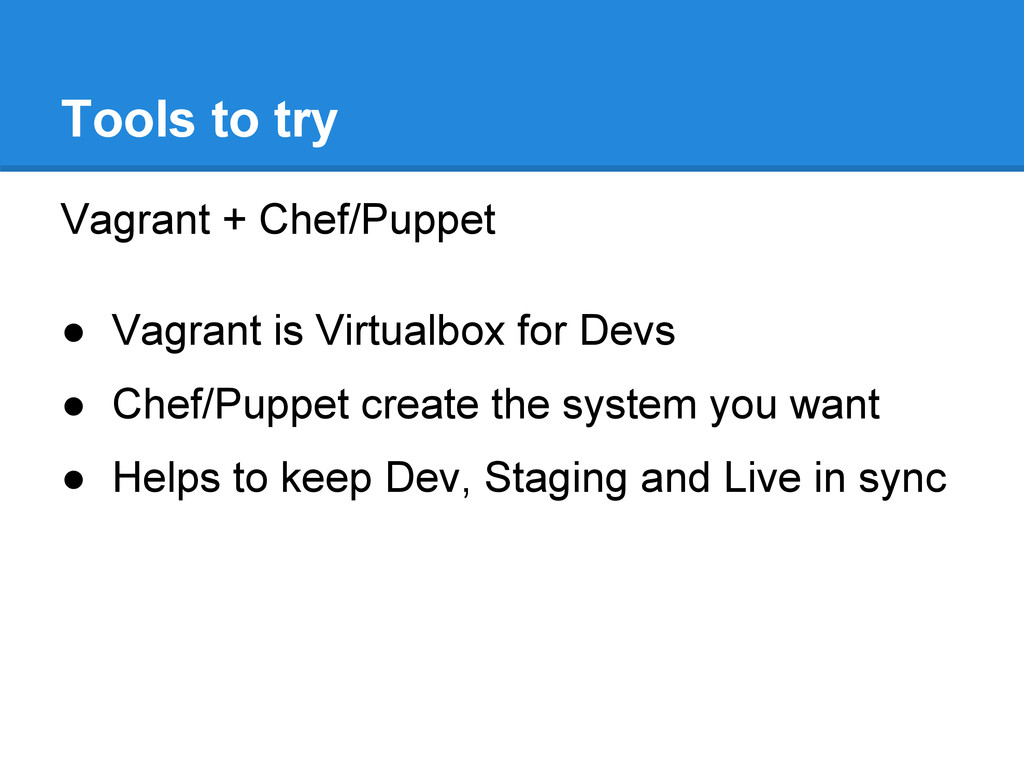 Vagrant + Chef/Puppet ● Vagrant is Virtualbox f...