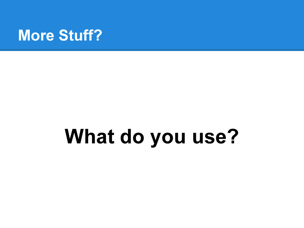 What do you use? More Stuff?
