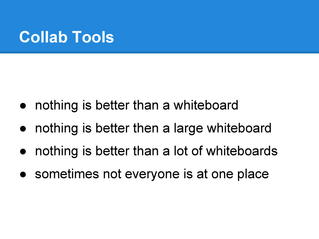 ● nothing is better than a whiteboard ● nothing...