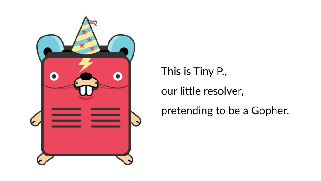 This is Tiny P., our li9le resolver, pretending...