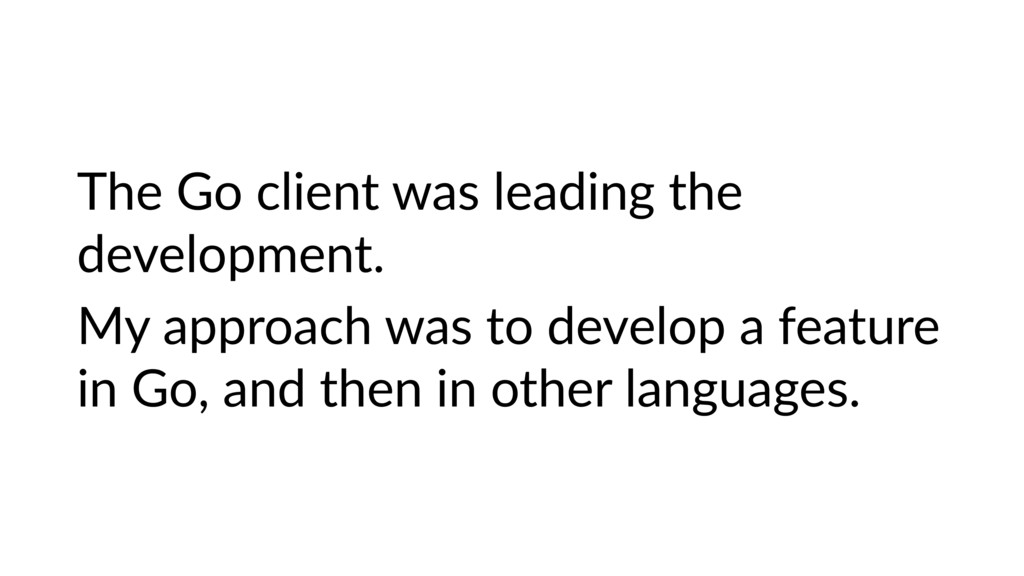 The Go client was leading the development. My a...