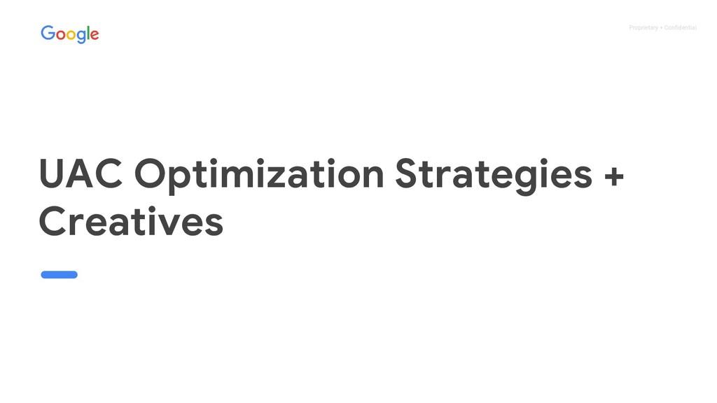 Proprietary + Confidential UAC Optimization Str...