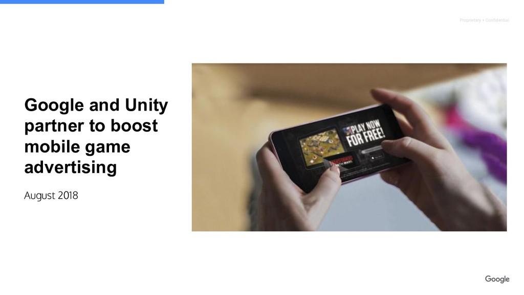 Proprietary + Confidential Google and Unity par...