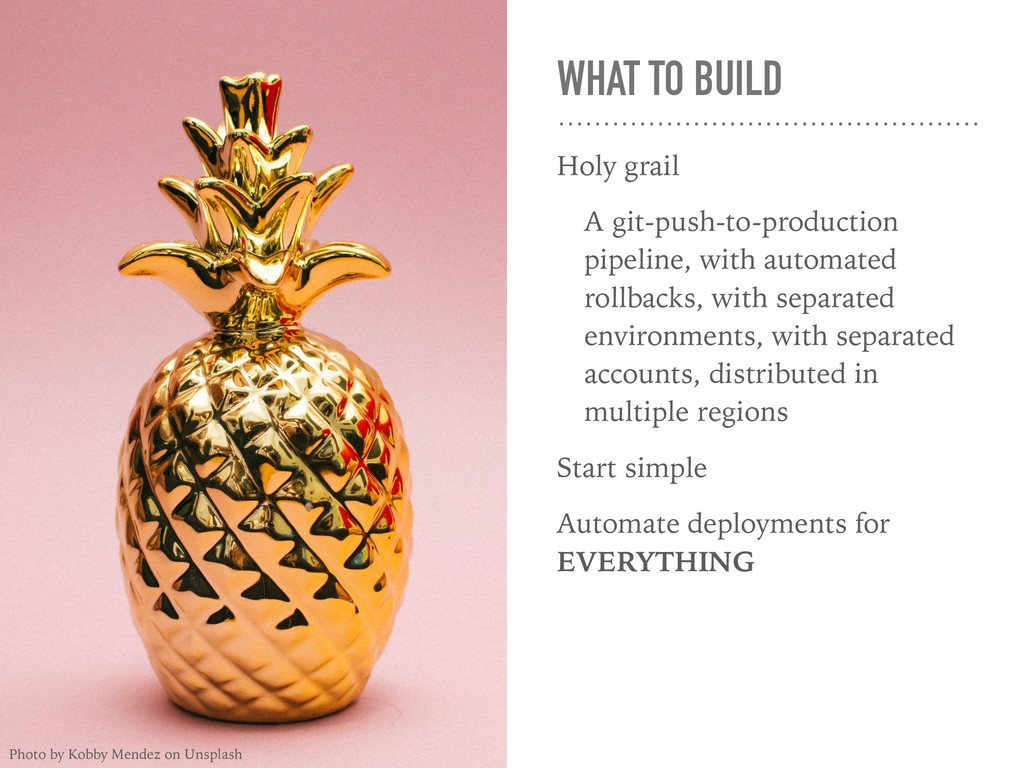 WHAT TO BUILD Holy grail A git-push-to-producti...