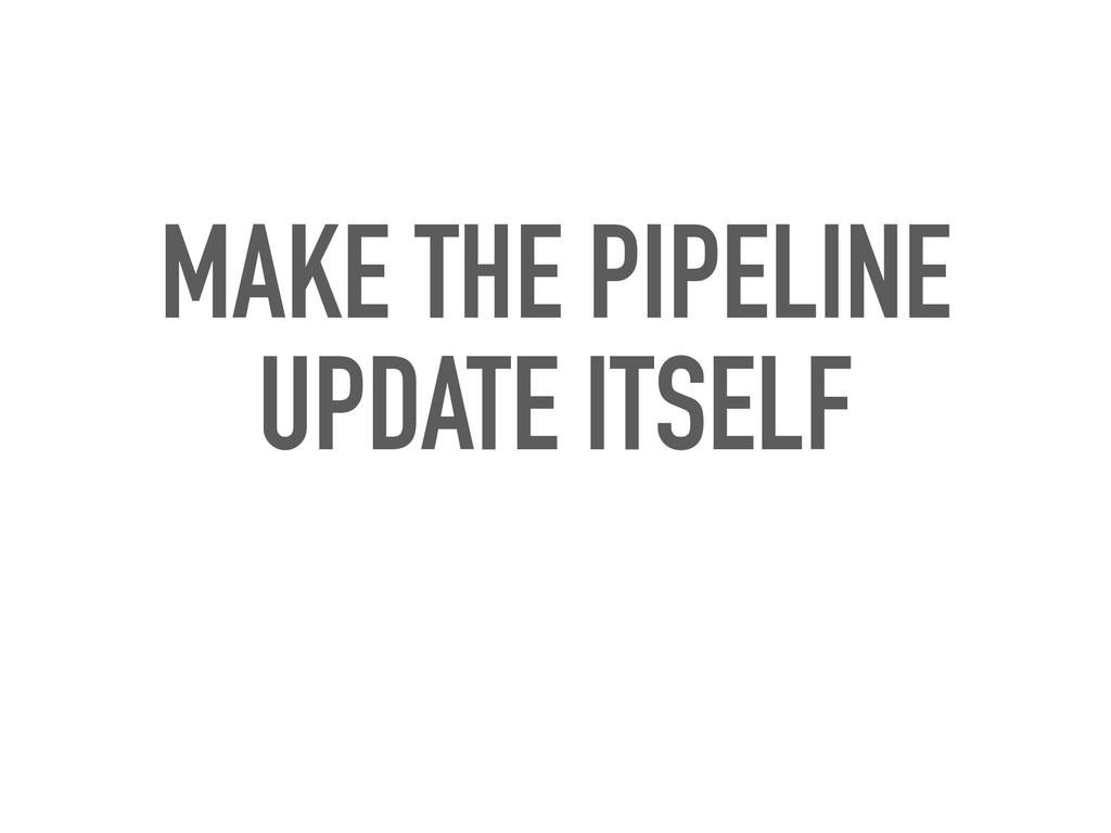 MAKE THE PIPELINE UPDATE ITSELF