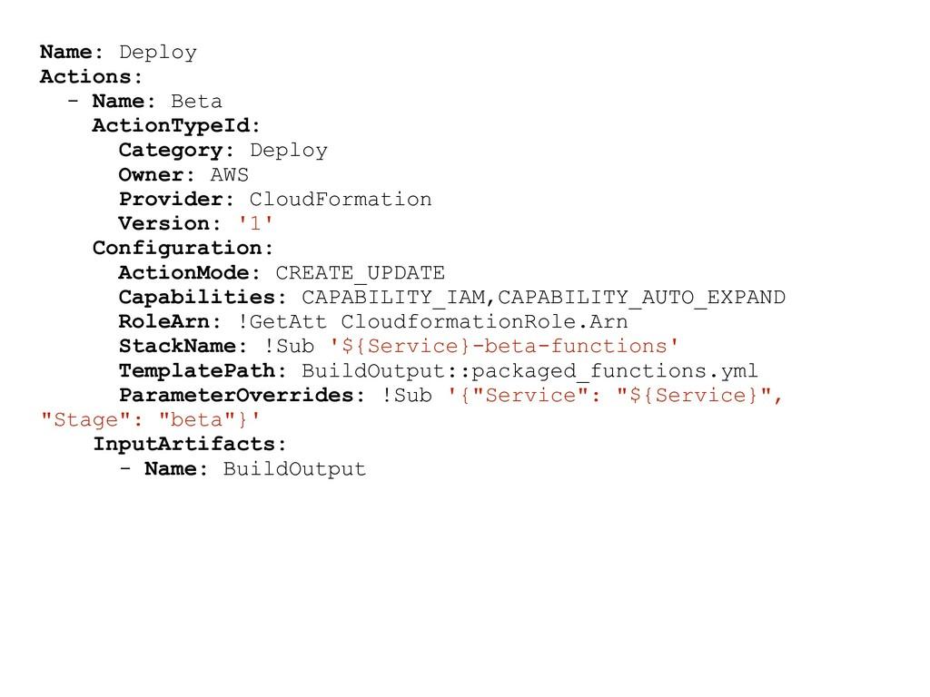 Name: Deploy Actions: - Name: Beta ActionTypeId...