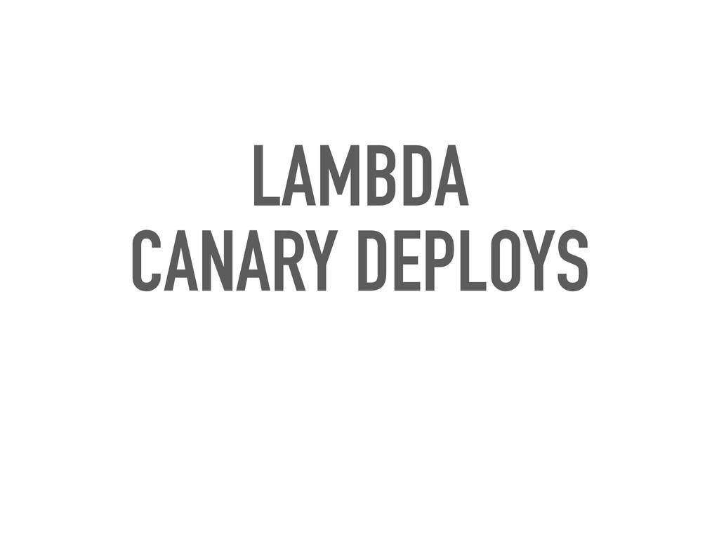 LAMBDA CANARY DEPLOYS
