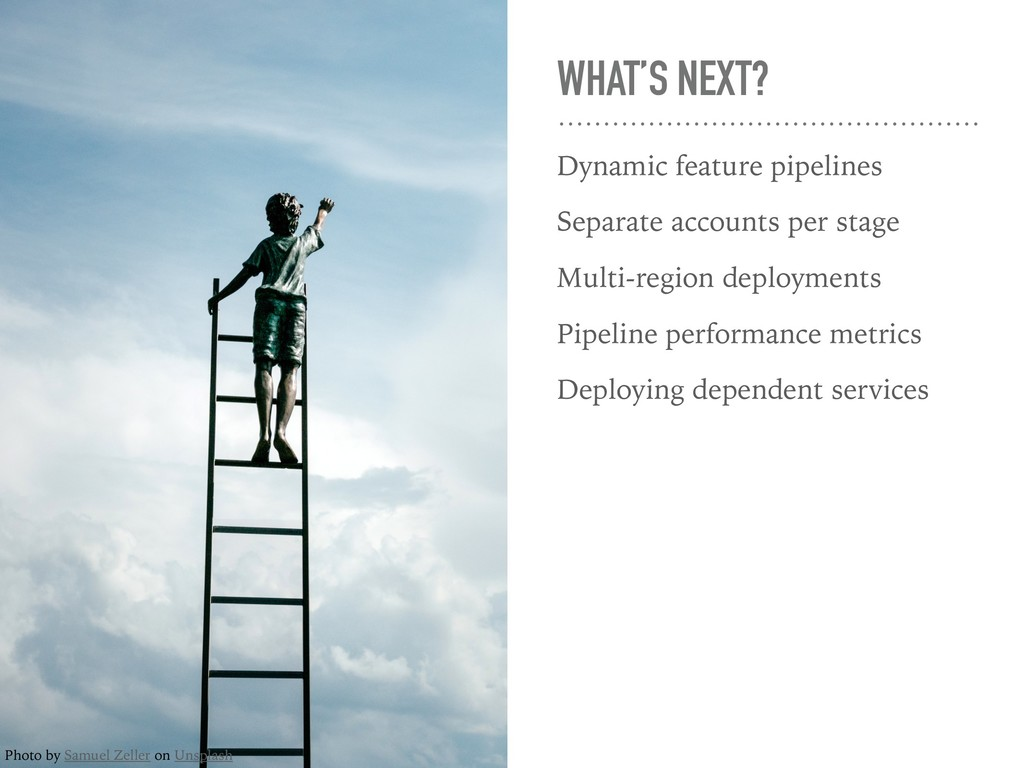 WHAT'S NEXT? Dynamic feature pipelines Separate...