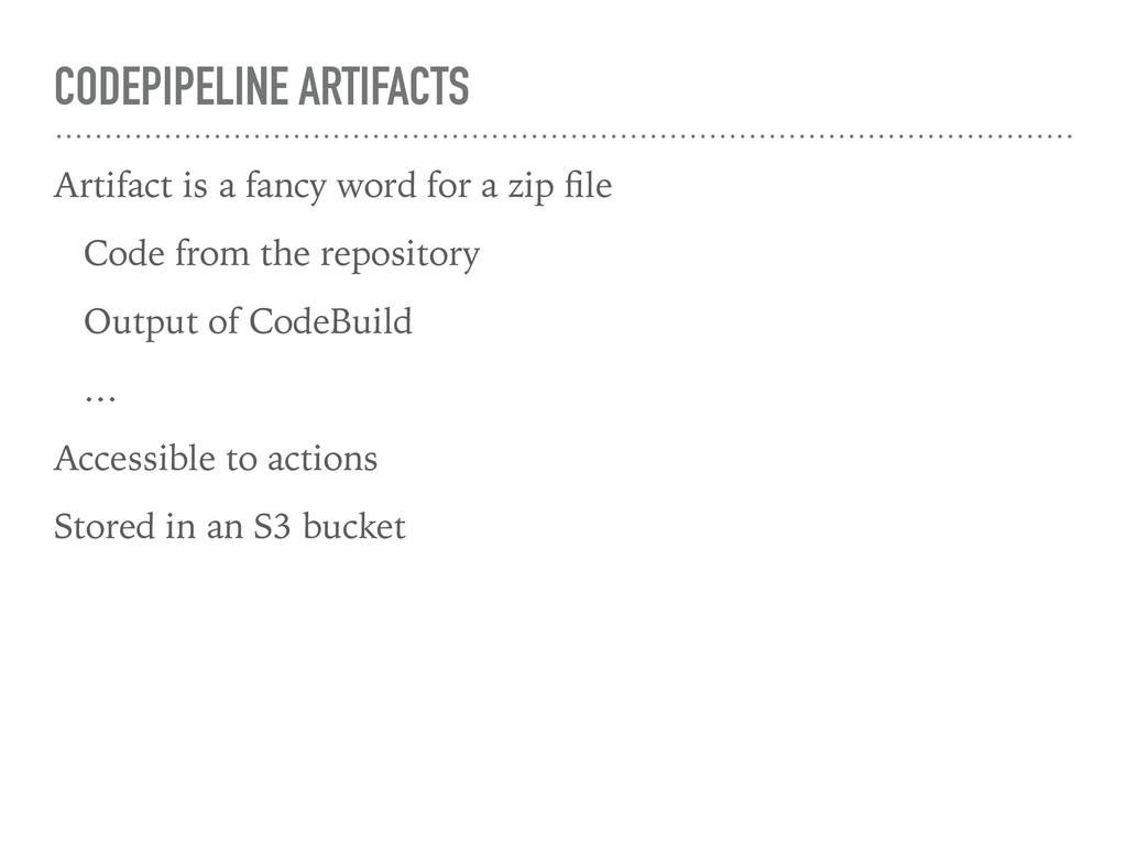 CODEPIPELINE ARTIFACTS Artifact is a fancy word...