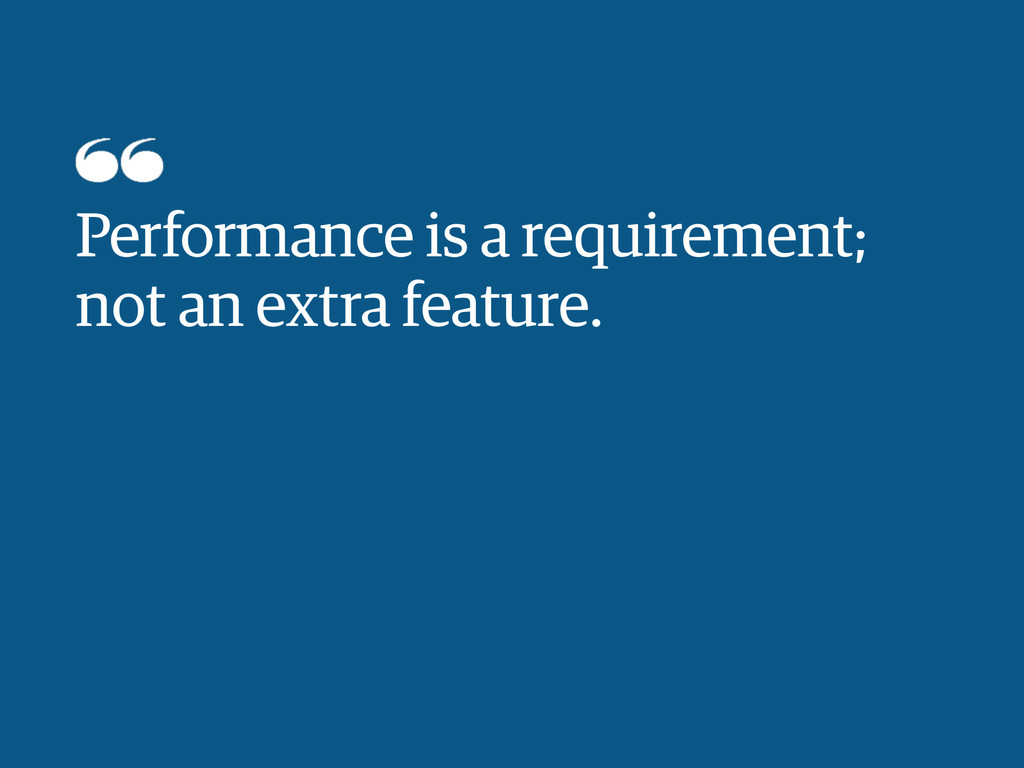Performance is a requirement; not an extra feat...