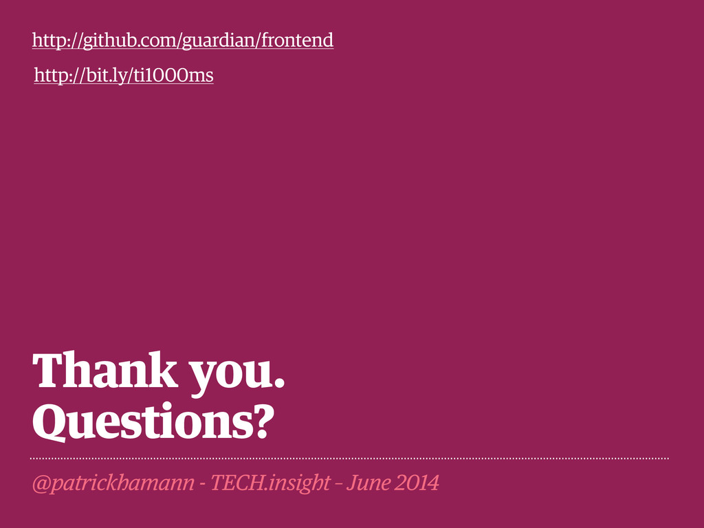 Thank you. Questions? @patrickhamann - TECH.ins...