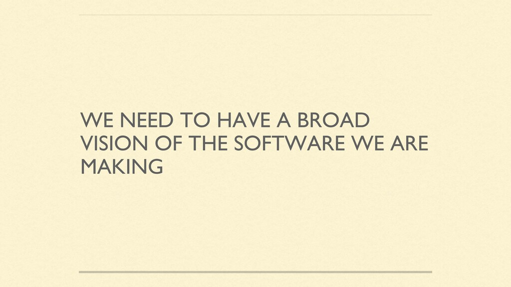WE NEED TO HAVE A BROAD VISION OF THE SOFTWARE ...