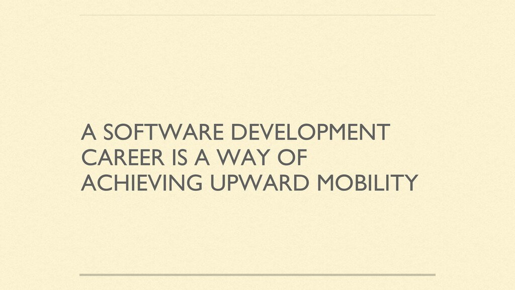 A SOFTWARE DEVELOPMENT CAREER IS A WAY OF ACHIE...