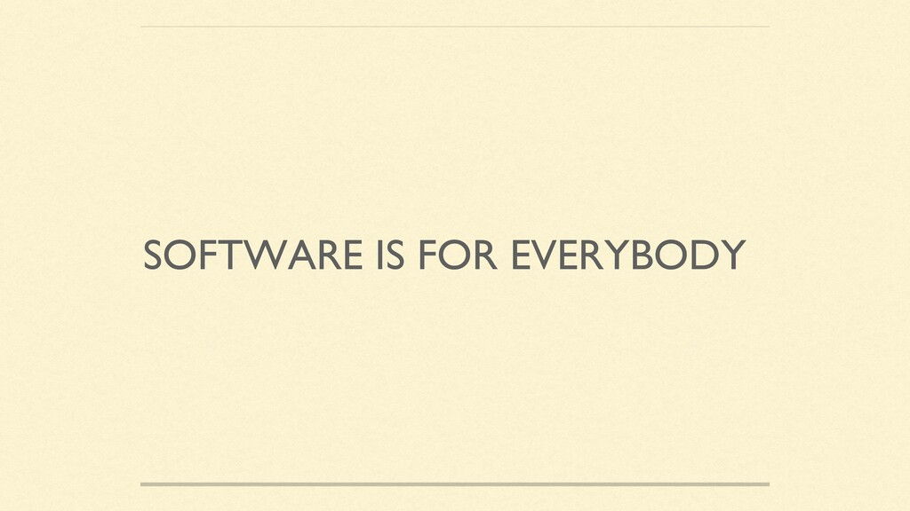 SOFTWARE IS FOR EVERYBODY