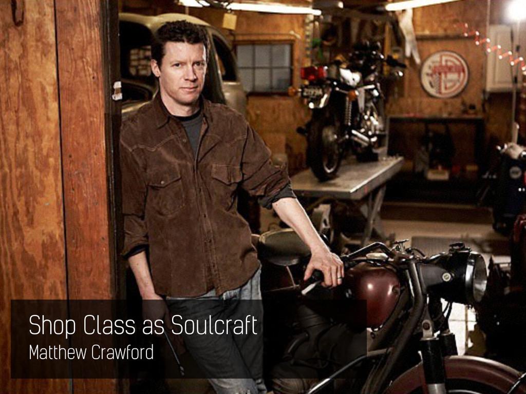 Shop Class as Soulcraft Matthew Crawford