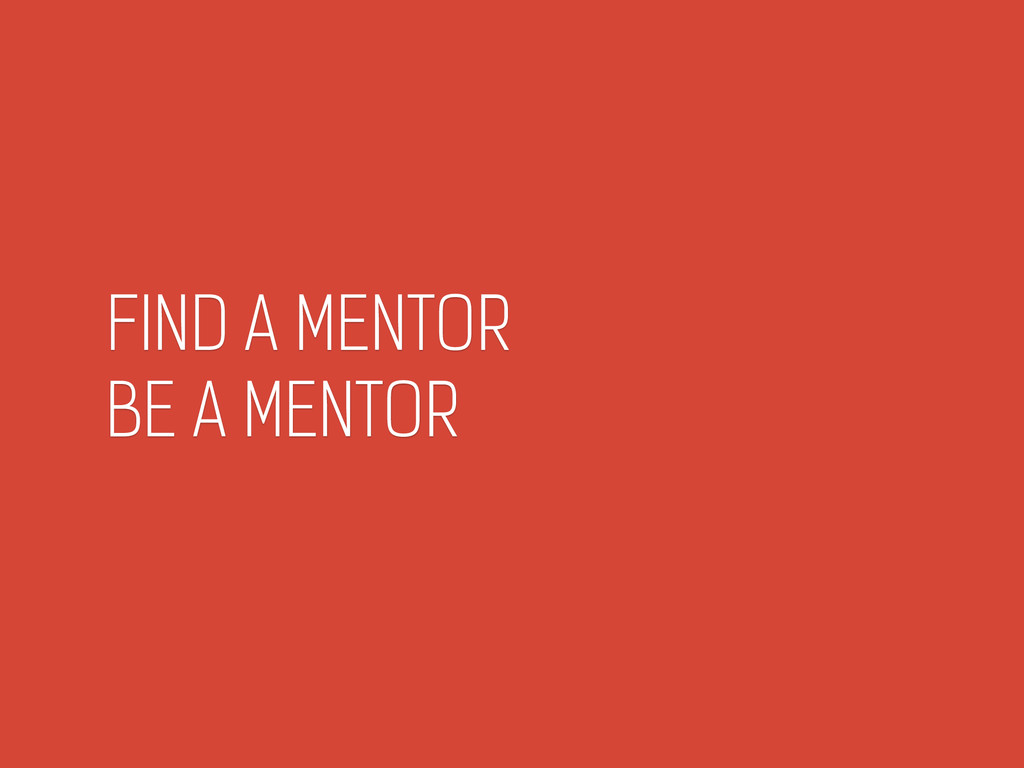 FIND A MENTOR BE A MENTOR