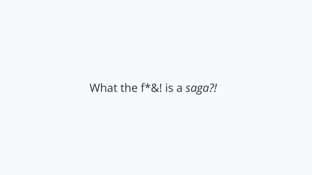 What the f*&! is a saga?!