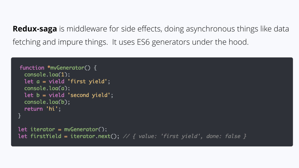 Redux-saga is middleware for side effects, doing...