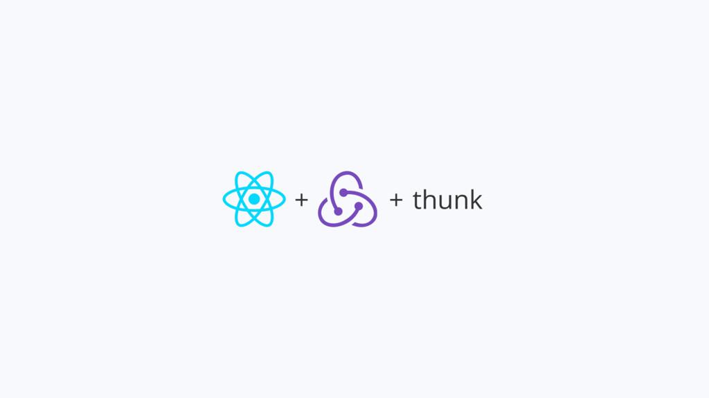+ + thunk