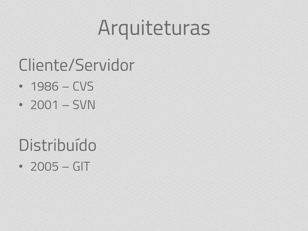 Arquiteturas Cliente/Servidor • 1986 – CVS • 20...