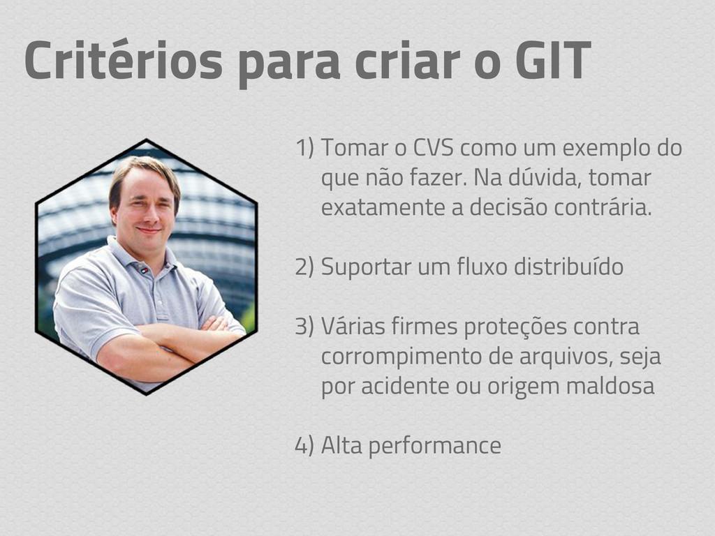Critérios para criar o GIT 1) Tomar o CVS como ...