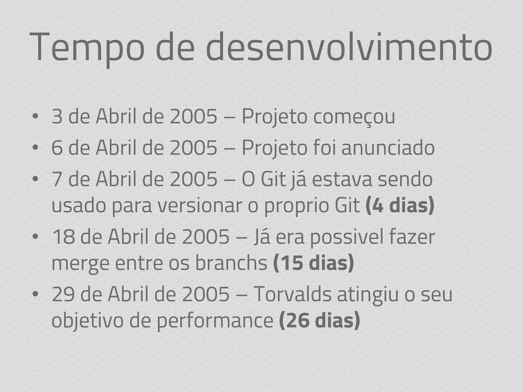Tempo de desenvolvimento • 3 de Abril de 2005 –...