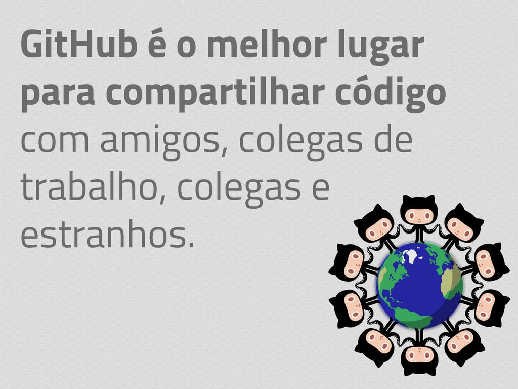 GitHub é o melhor lugar para compartilhar códig...