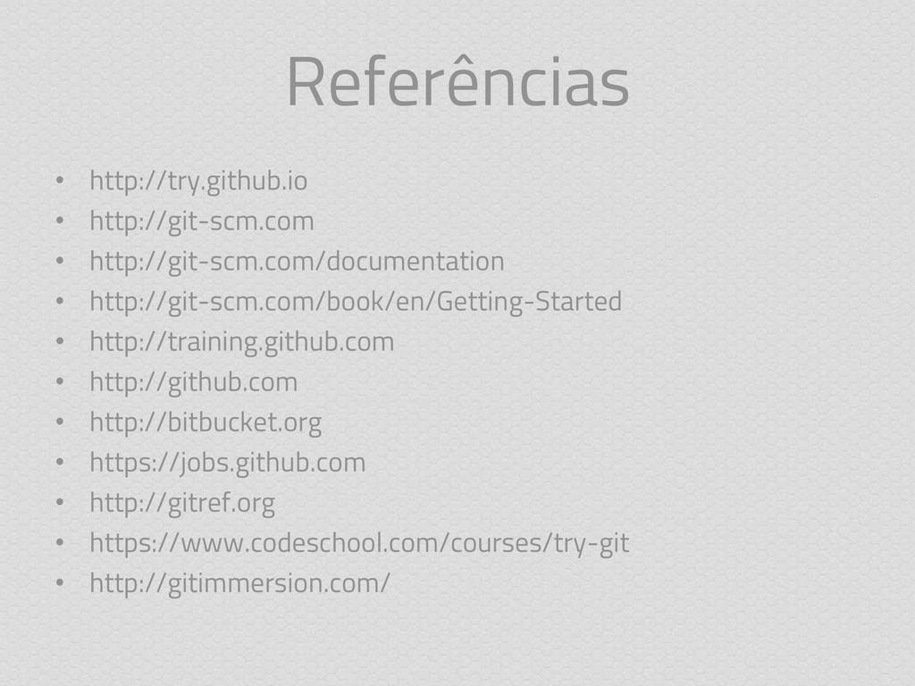 Referências • http://try.github.io • http://git...
