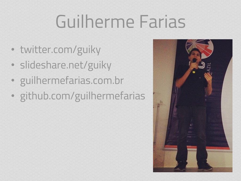 Guilherme Farias • twitter.com/guiky • slidesha...